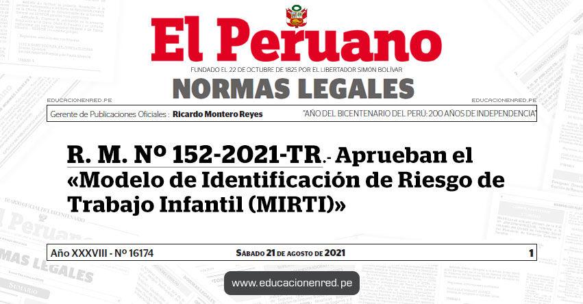 R. M. Nº 152-2021-TR.- Aprueban el «Modelo de Identificación de Riesgo de Trabajo Infantil (MIRTI)»