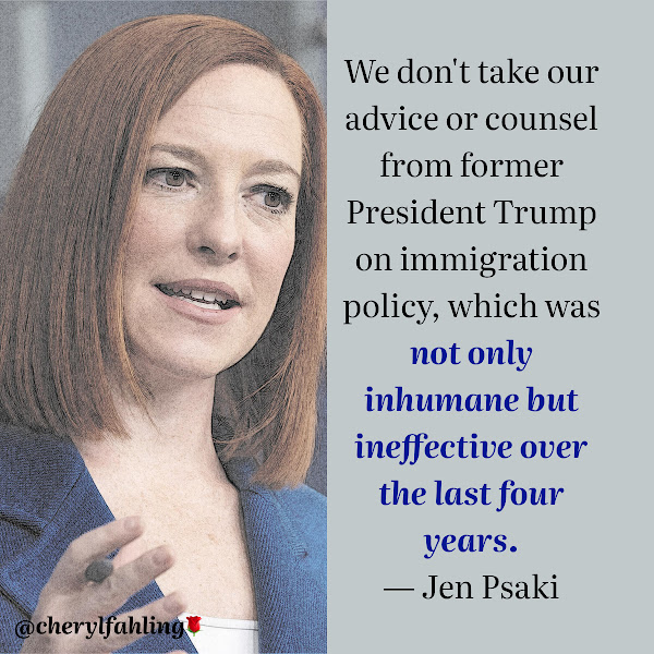 We don't take our advice or counsel from former President Trump on immigration policy, which was not only inhumane but ineffective over the last four years. — Jen Psaki, White House Press Secretary