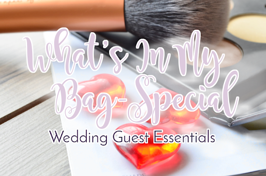 The Beauty of Oz: What's In My Bag Special Wedding Guest Essentials