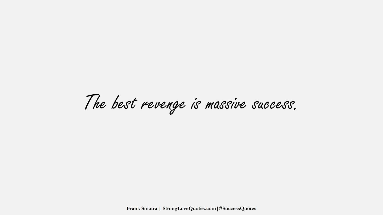 The best revenge is massive success. (Frank Sinatra);  #SuccessQuotes
