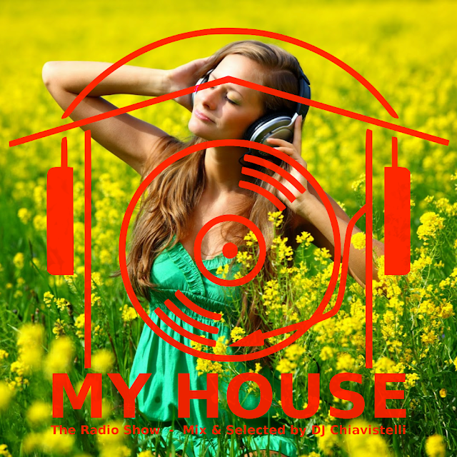 MY HOUSE - The Radio Show - Mix & Select by DJ Chiavistelli