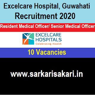 Excelcare Hospital, Guwahati Recruitment 2020 - Resident Medical Officer/ Senior Medical Officer (10 Posts)