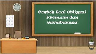 Contoh Soal Obligasi Premium dan Jawabannya
