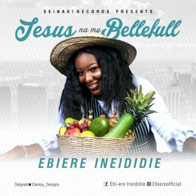 Ebiere Ineididie – Jesus Na My Bellefull