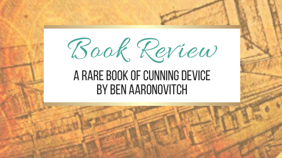 #BookReview: A Rare Book of Cunning Device by Ben Aaronovitch #Audiobook