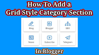 How To Add a Grid Style Category Section In Blogger, Grid Style Category Section, Blogger