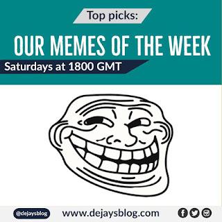 Our best Memes of the Week #39 (2019) September - DE JAY'S BLOG