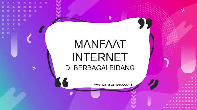 Manfaat Internet di Berbagai Bidang
