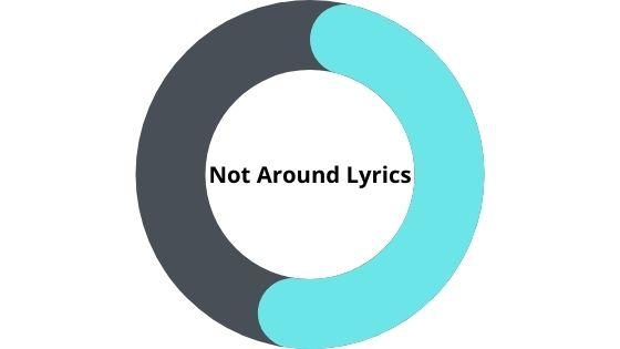 Not around Lyrics Drake
