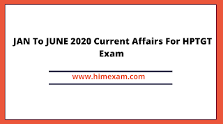 JAN To JUNE 2020 Current Affairs For HPTGT Exam