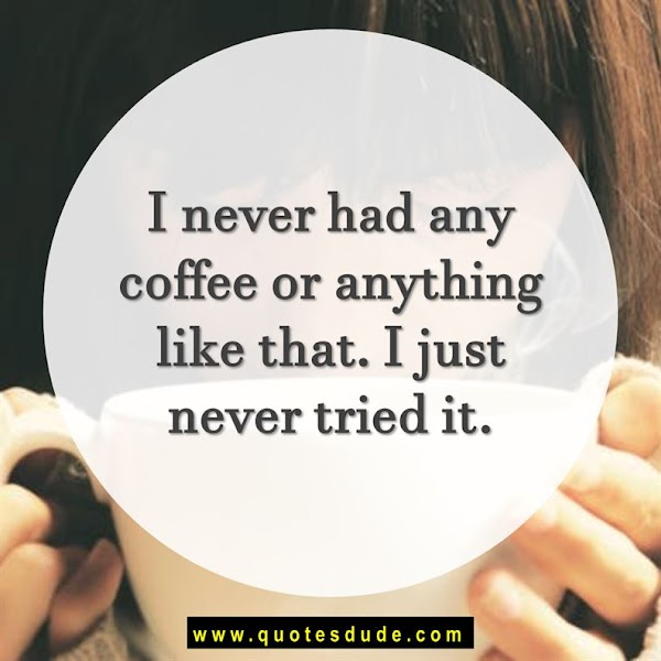 Famous Coffee Quotes and Sayings For Your Day [Oh Yeah!]