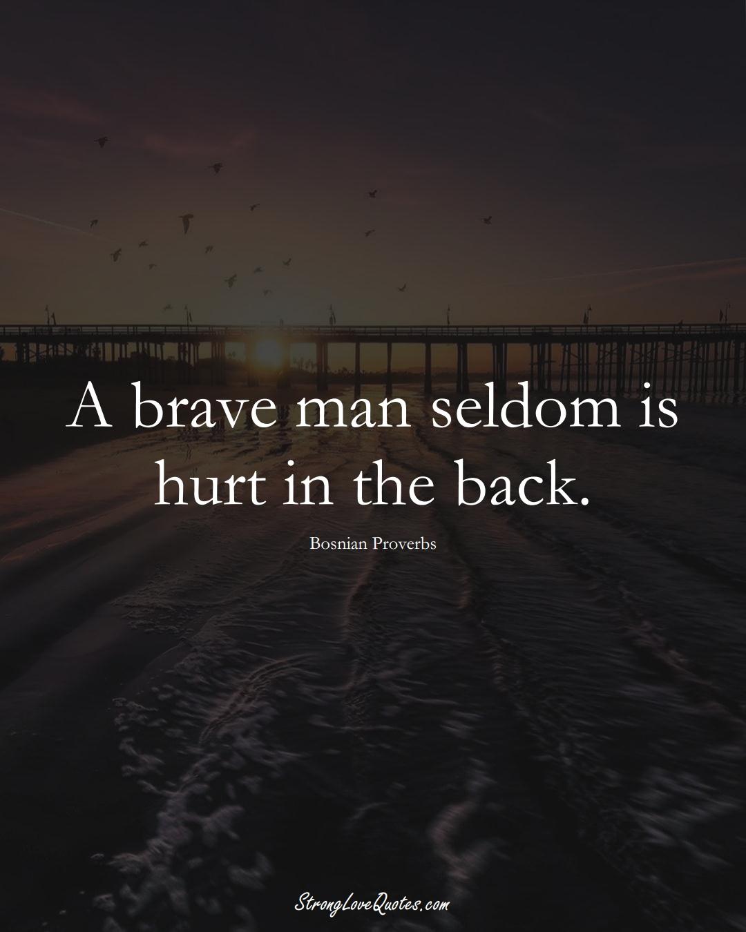 A brave man seldom is hurt in the back. (Bosnian Sayings);  #EuropeanSayings