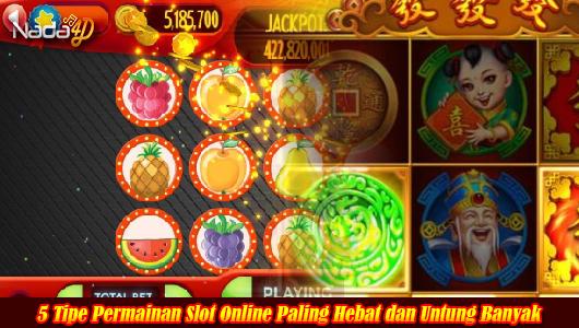 5 Tipe Permainan Slot Online Paling Hebat dan Untung Banyak