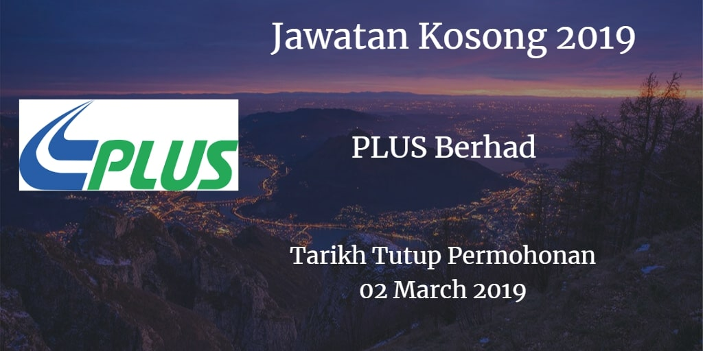 Jawatan Kosong PLUS Berhad 02 March 2019