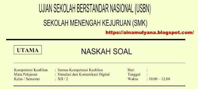 Latihan Soal UN dan Soal USBN Simulasi dan Komunikasi Digital SMK  LATIHAN SOAL UN DAN SOAL USBN SIMULASI DAN KOMUNIKASI DIGITAL SMK 2018/2019