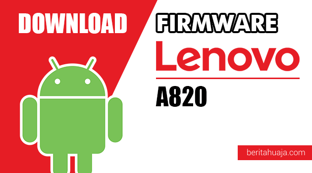 Download Firmware / Stock ROM Lenovo A820 All Versions