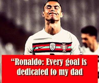 """""""Ronaldo: Every goal is dedicated to my dad"""