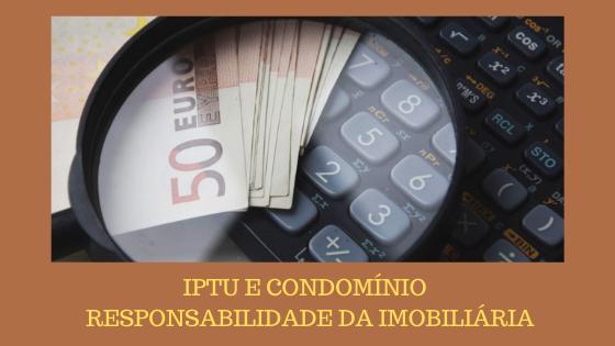 IPTU E CONDOMINIO – RESPONSABILIDADE DA IMOBILIÁRIA