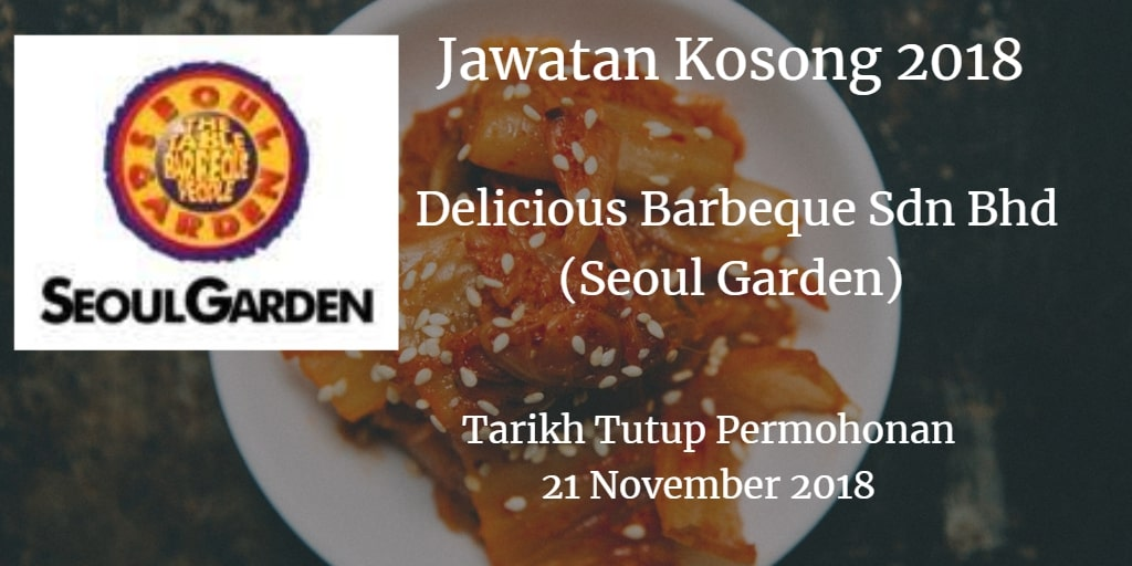 Jawatan Kosong Delicious Barbeque Sdn Bhd (Seoul Garden) 21 November 2018