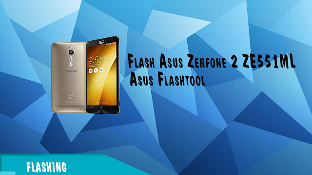 Cara flash Asus Zenfone 2 ZE551ML Via Flashtool RAW File 100% Tested