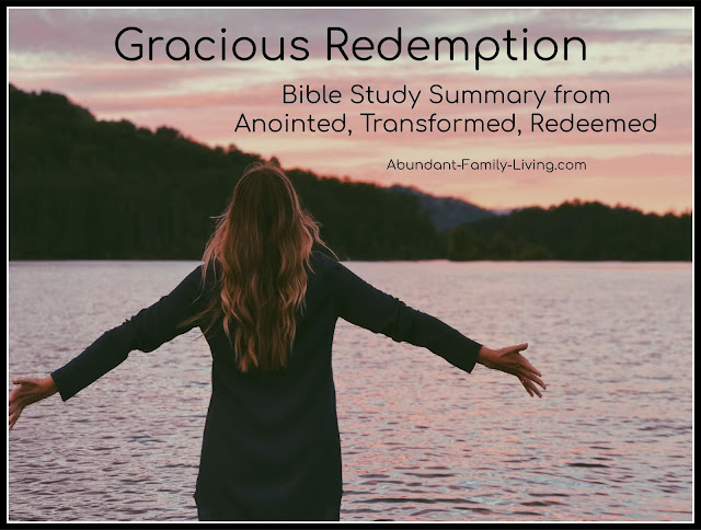 https://www.abundant-family-living.com/2016/09/gracious-redemption-from-anointed-transformed-redeemed.html
