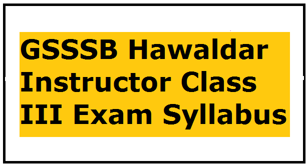GSSSB Hawaldar Instructor Class III Exam Syllabus