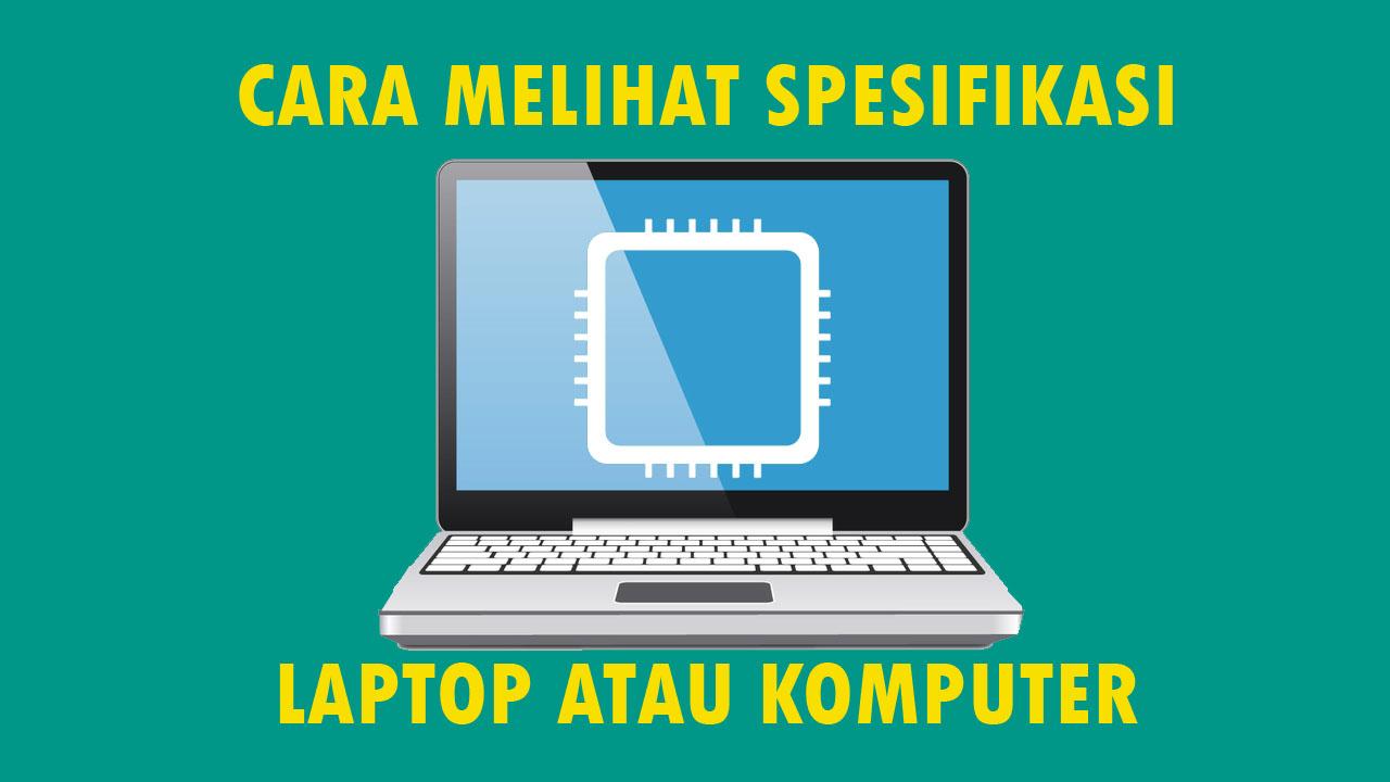 cara mudah melihat spesifikasi laptop atau komputer