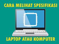 Cara Mudah Melihat Spesifikasi Komputer dan Laptop