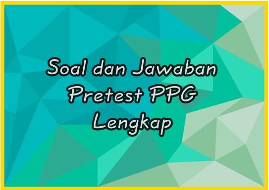 Soal dan Jawaban Pretest PPG Lengkap