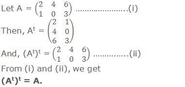 Let A = (■(2&4&6@1&0&3)) …………………..(i) Then, At = (■(2&1@4&0@6&3)) And, (At)t = (■(2&4&6@1&0&3)) ……….…..(ii) From (i) and (ii), we get (At)t = A.