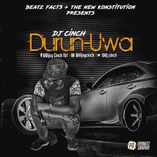 New Music: Dj Cinch - Durun Uwa (Prod. By 2Flexing)