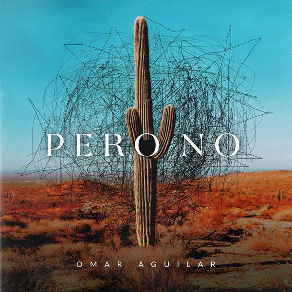 Omar Aguilar – Pero No (Single) 2021 (Exclusivo WC)