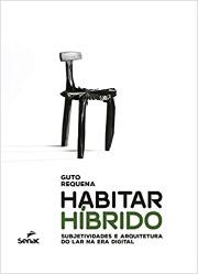 Livro: Habitar híbrido: subjetividades e arquitetura do lar na era digital / Autor: Gustavo Requena