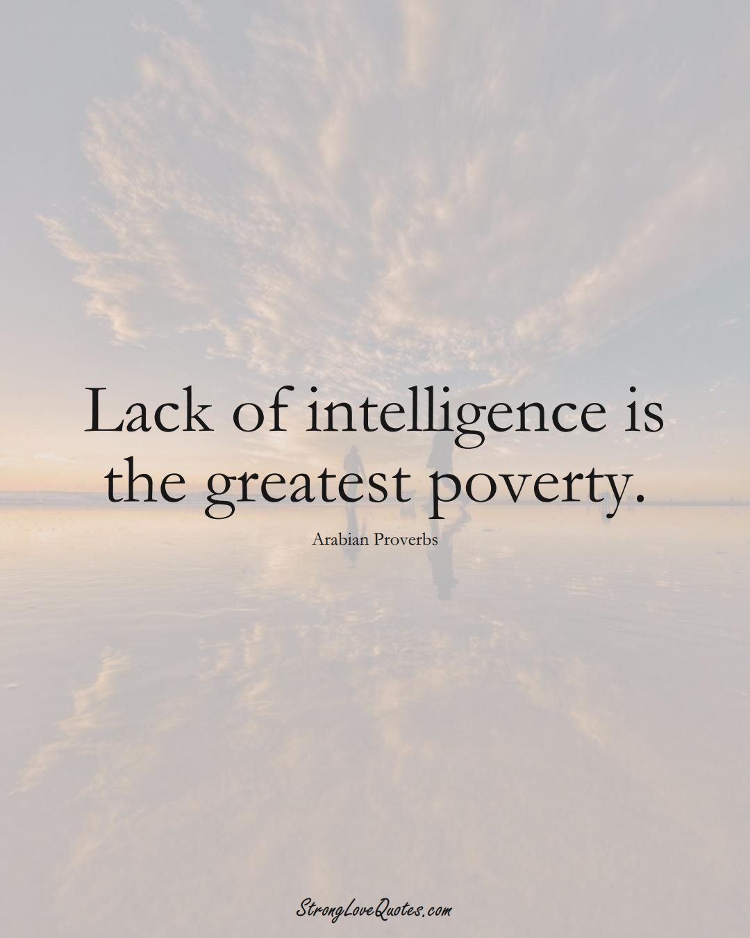 Lack of intelligence is the greatest poverty. (Arabian Sayings);  #aVarietyofCulturesSayings