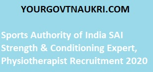 Sports Authority of India SAI Strength & Conditioning Expert, Physiotherapist Recruitment 2020