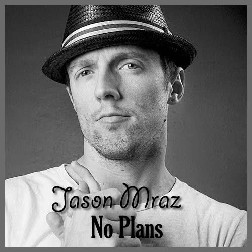 Lirik Lagu Jason Mraz - No Plans dan Terjemahan - Pancaswara Lyrics