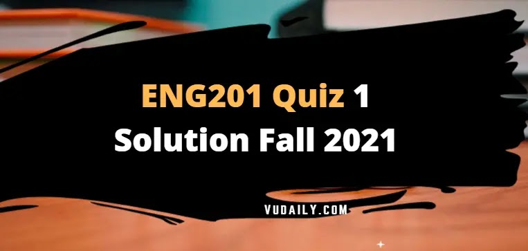 ENG201 Quiz 2 Solution Fall 2021