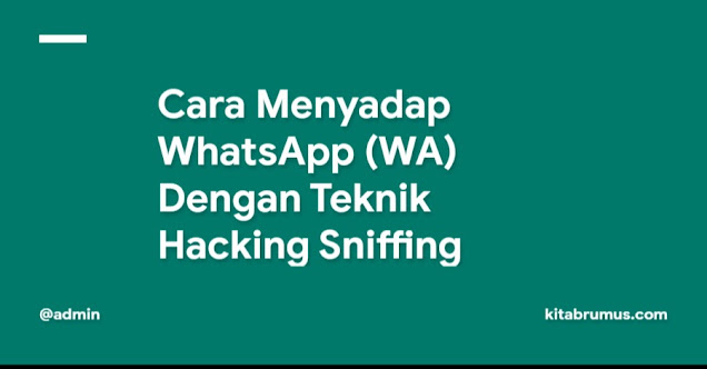 Cara Menyadap WhatsApp (WA) Dengan Teknik Hacking Sniffing