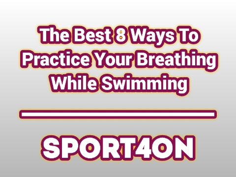 The Best 8 Ways To Practice Your Breathing While Swimming 2020