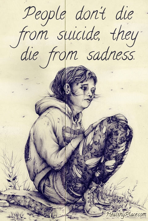 People don't die from suicide, they die from sadness