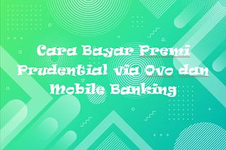 Cara Bayar Premi Prudential via Ovo dan Mobile Banking