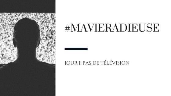 #MaVieRadieuse - Jour 1: Pas de télévision