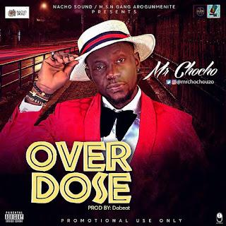 MUSIC: Mr Chocho – Overdose (Prod. by Dabeat) | @mrchochouzo