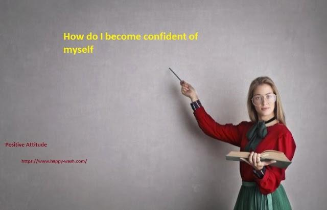 How do I become confident of myself