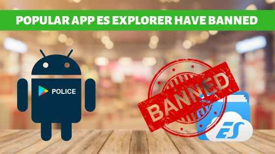 POPULAR APP ES-EXPLORER NOW BANNED ON GOOGLE PLAYSTORE