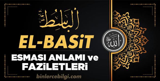 El Basit ism-i şerifi, Allah'ın Esmaül Hüsnasından olan Ya BASİT ne demek, anlamı, zikri, faziletleri nedir? El Basit Ebced değeri, zikir adedi ve günü nedir?