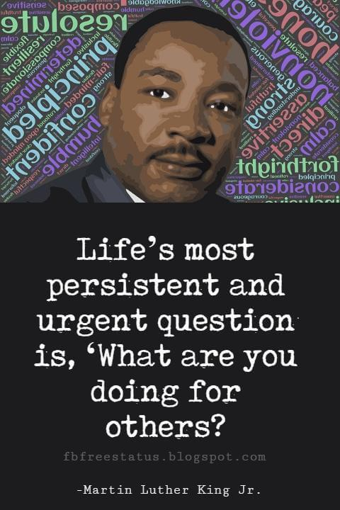 Quotes by Martin Luther King jr, Life's most persistent and urgent question is, 'What are you doing for others?
