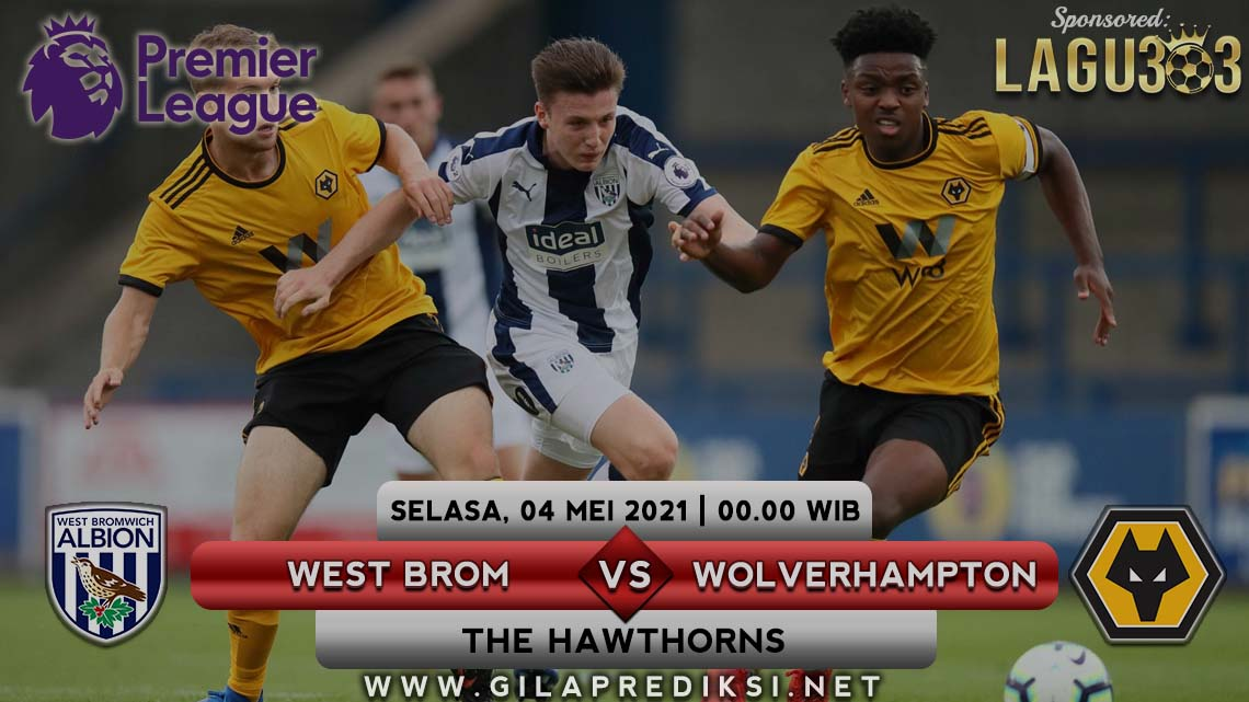 Prediksi Sepak Bola West Bromwich Albion vs Wolverhampton Wanderers tanggal 4 Mei 2021 pukul 00.00 WIB