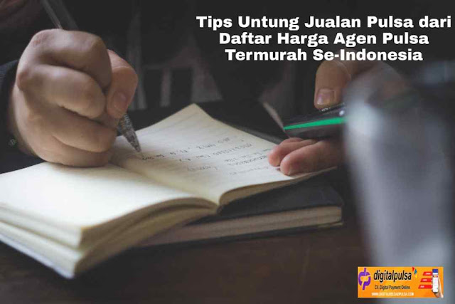 Tips Untung Jualan Pulsa dari Daftar Harga Agen Pulsa Termurah Se-Indonesia