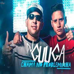 Baixar Chama No Probleminha - DJ Guuga MP3